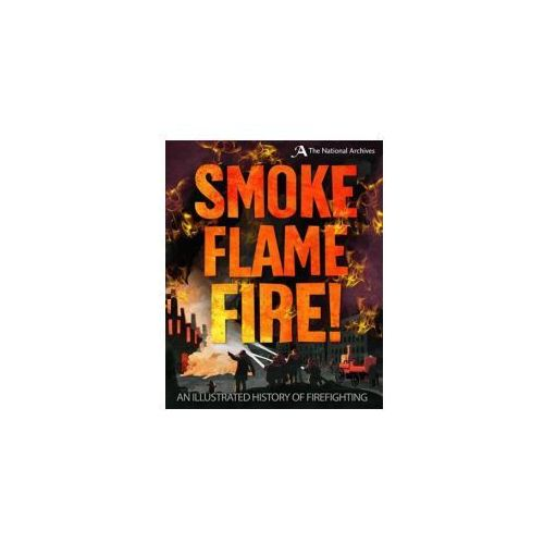 Smoke, Flame, Fire!: A History of Firefighting (9781526305350)