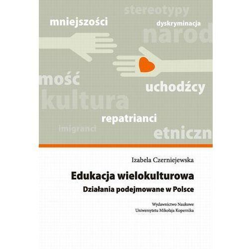 Edukacja wielokulturowa. Działania podejmowane w Polsce - Izabela Czerniejewska (9788323131311)