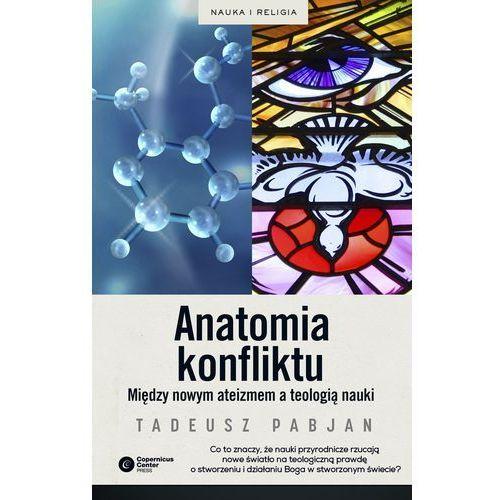 Anatomia konfliktu Miedzy nowym ateizmem a teologia nauki - Tadeusz Pabjan (9788378862468)