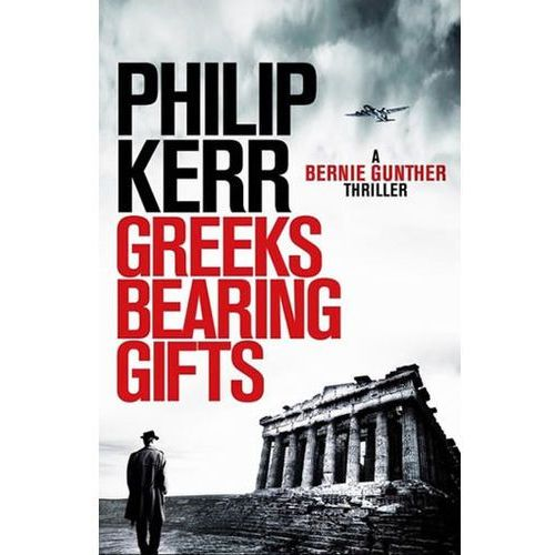 Greeks Bearing Gifts: Bernie Gunther Thriller Philip Kerr