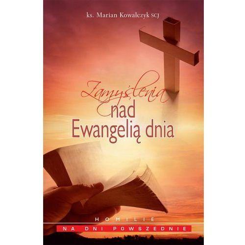 Zamyślenia nad ewangelią dnia - Marian Kowalczyk, Marian Kowalczyk