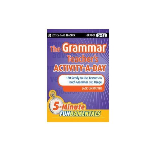 Grammar Teacher's Activity-a-Day: 180 Ready-to-Use Lessons to Teach Grammar and Usage