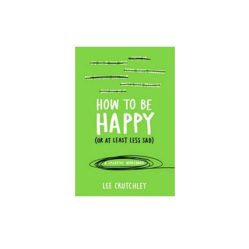 How to be Happy (or at Least Less Sad), Crutchley, Lee
