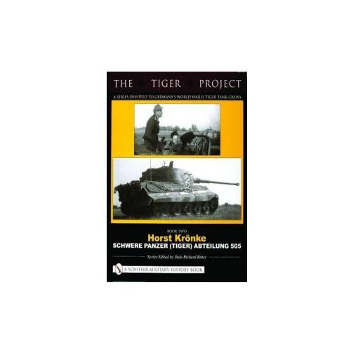 Tiger Project - a Series Devoted to Germany´s World War II T, Ritter, Dale Richard