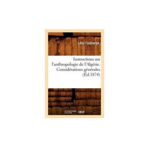 Instructions Sur L'Anthropologie de L'Algerie. Considerations Generales (Ed.1874)