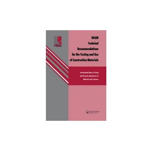 RILEM Technical Recommendations for the Testing and Use of Construction Materials (9780419188100)