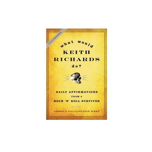 What Would Keith Richards Do?: Daily Affirmations from a Rock 'n' Roll Survivor (9781596916142)