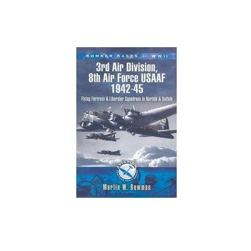Bomber Bases Of Ww2 3rd Air Division, 8th Air Force Usaaf 1942 - 45, Bowman, Martin