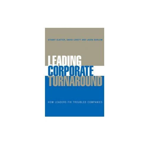 Leading Corporate Turnaround - How Leaders Fix Troubled Companies