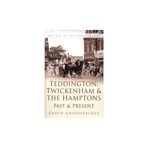 Teddington, Twickenham & Hampton Past and Present