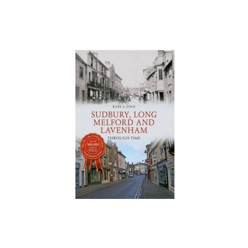 Sudbury, Long Melford and Lavenham Through Time (9781445636801)