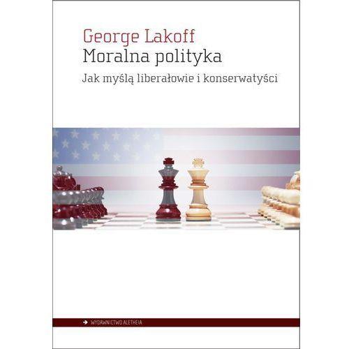 Moralna polityka Jak myślą liberałowie i konserwat - Jeśli zamówisz do 14:00, wyślemy tego samego dnia., George Lakoff