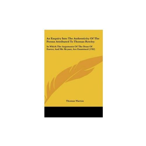 Enquiry Into The Authenticity Of The Poems Attributed To Thomas Rowley (9781104026837)