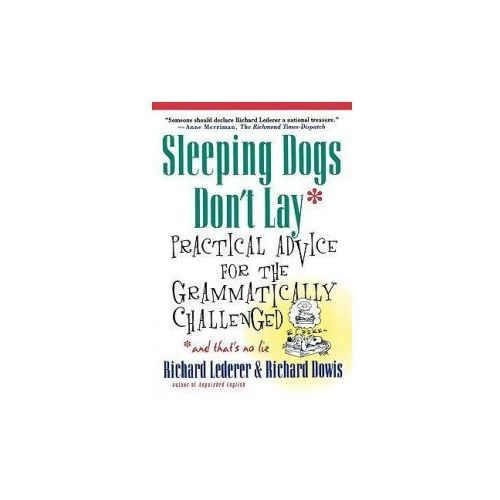 Sleeping Dogs Don't Lay: Practical Advice for the Grammatically Challenged*and That's No Lie (9780312263942)