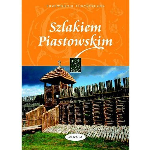 Szlakiem Piastowskim przewodnik turystyczny (opr. twarda)
