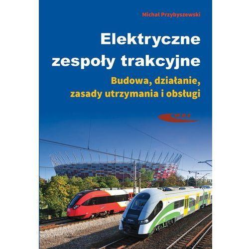 Elektryczne zespoły trakcyjne Budowa, działanie, zasady utrzymania i obsługi (9788320619904)