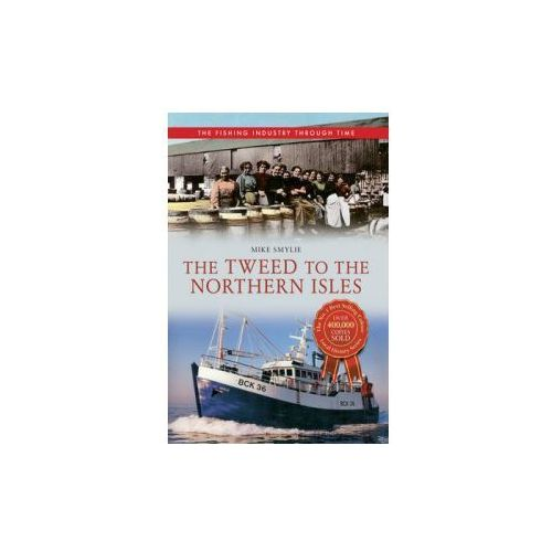 Tweed to the Northern Isles The Fishing Industry Through Time
