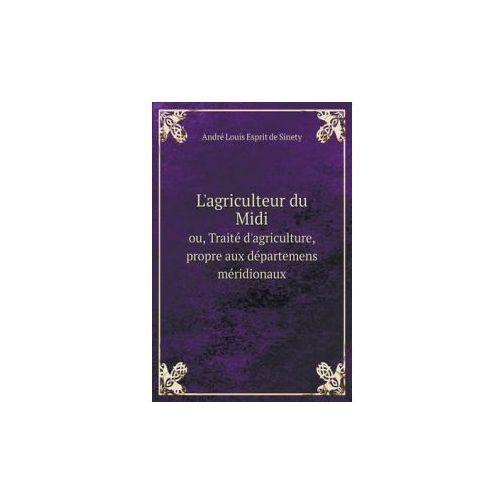 L'Agriculteur Du MIDI Ou, Traite D'Agriculture, Propre Aux Departemens Meridionaux (9785518930803)