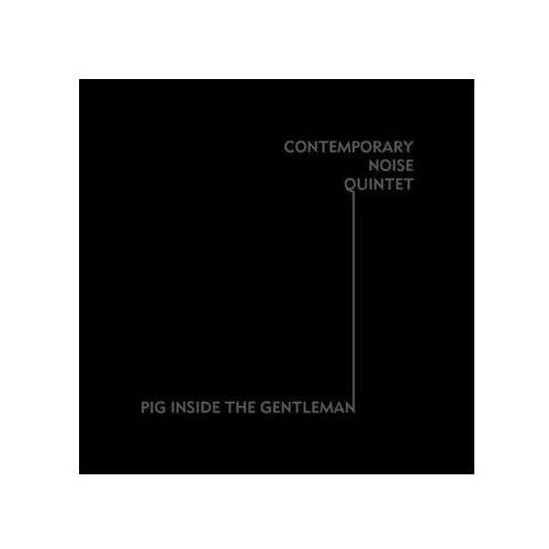 Contemporary Noise Quintet - Pig Inside The Gentelman