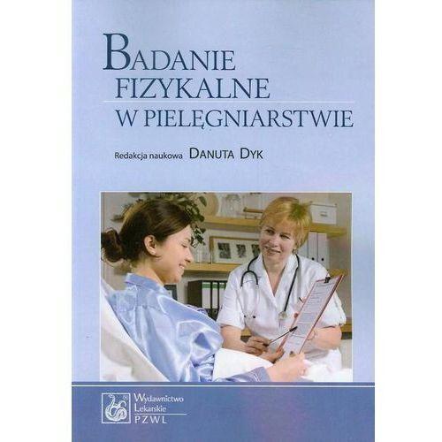 OKAZJA - Badanie fizykalne w pielęgniarstwie, Danuta Dyk (red.)
