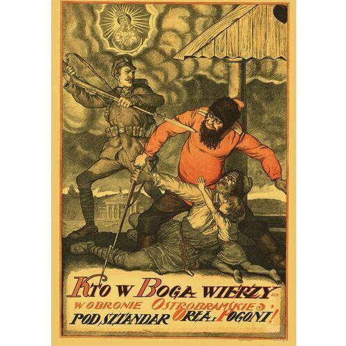 Plakat A3 - Kto w Boga wierzy – w obronie Ostrobramskiej, pod Sztandar Orła i Pogoni! A3-GPlak1920-008