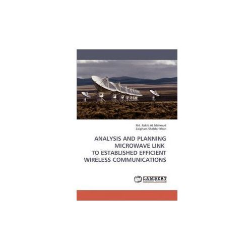 Analysis and Planning Microwave Link to Established Efficient Wireless Communications (9783838337944)
