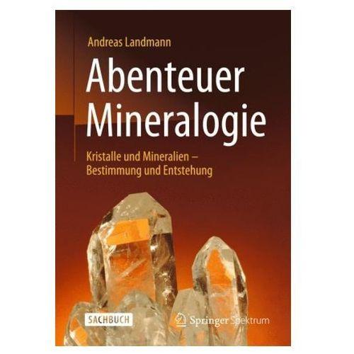 Abenteuer Mineralogie: Kristalle Und Mineralien - Bestimmung Und Entstehung, Andreas Landmann