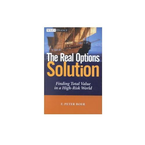 The Real Options Solution: Finding Total Value in a High Risk World