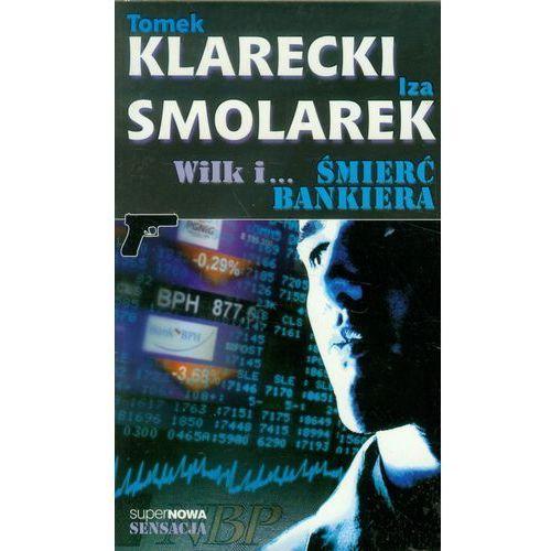 Wilk i śmierć bankiera - Klarecki Tomek, Iza Smolarek (296 str.)