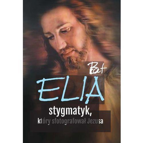 BRAT ELIA STYGMATYK KTÓRY SFOTOGRAFOWAŁ JEZUSA - OPRACOWANIE ZBIOROWE, oprawa miękka