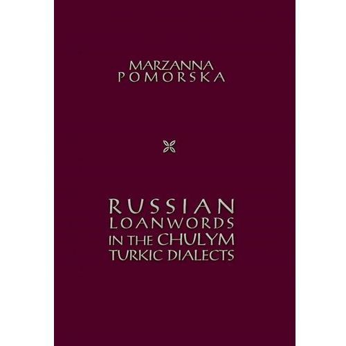Russian loanwords in the Chulym Turkic dialects - Marzanna Pomorska, Księgarnia Akademicka