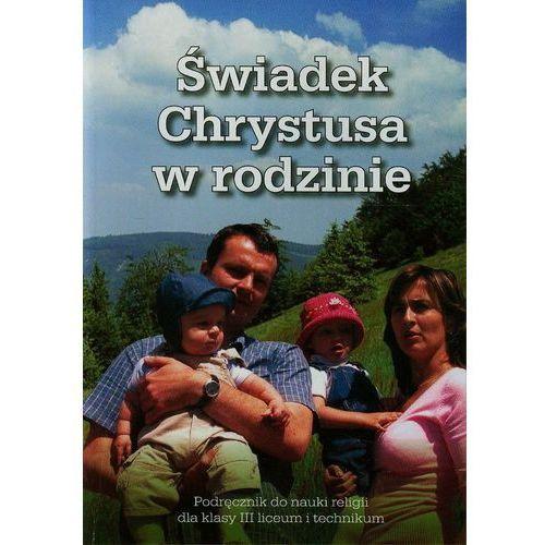 Religia Świadek Chrystusa w rodzinie LO kl.3 podręcznik - Stanisław Łabendowicz (2014)