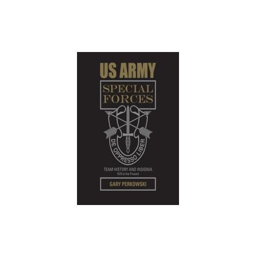 US Army Special Forces Team History and Insignia 1975 to the Present (9780764352553)