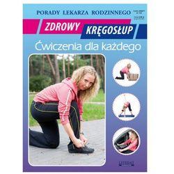 Zdrowy kręgosłup, ćwiczenia dla każdego. Porady lekarza rodzinnego - Emilia Chojnowska
