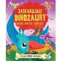 Zaskakujące dinozaury Składaj naklejaj i rozwiązuj - Praca zbiorowa, praca zbiorowa