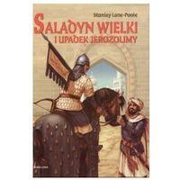 Saladyn Wielki i upadek Jerozolimy - Stanley Lane-Poole, Stanley Lane-Poole