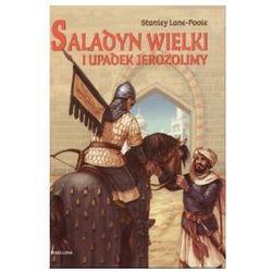 Saladyn Wielki i upadek Jerozolimy - Stanley Lane-Poole (Stanley Lane-Poole)