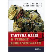 Taktyka walki w terenie zurbanizowanym (ISBN 9788376417424)