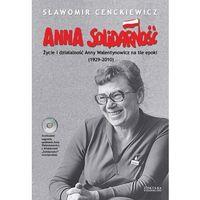 ANNA SOLIDARNOŚĆ. ŻYCIE I DZIAŁALNOŚĆ ANNY WALENTYNOWICZ NA TLE EPOKI (1929-2010) (9788375065077)