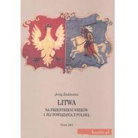 Litwa na przestrzeni wieków i jej powiązania z Polską - Darmowa dostawa! (8323112401)