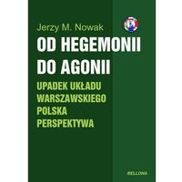 Od hegemonii do agonii Upadek układu warszawskiego Polska perspektywa (kategoria: Książki militarne)