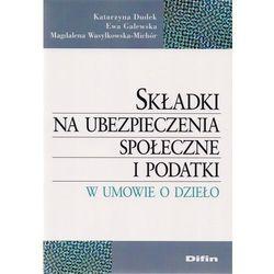 Składki na ubezpieczenia społeczne i podatki w umowie o dzieło, książka z ISBN: 9788380850781
