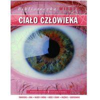 Biblioteczka wiedzy. Ciało człowieka Czeczot Krzysztof (44 str.)