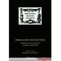 Przełomy edukacyjne. Dziedzictwo polskiej teorii i praktyki, książka z kategorii Polityka, publicystyka, es