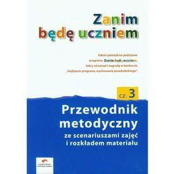 Zanim będę uczniem Przewodnik metodyczny część 3, książka z kategorii Encyklopedie i słowniki