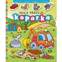 Gdzie pracuje...koparka + zakładka do książki GRATIS (9788377137109)