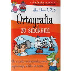 Ortografia ze smokami dla klas 1-3 Zbiór tekstów do uzupełniania, pozycja wydana w roku: 2010
