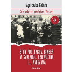Sten pod pachą, bimber w szklance... Życie codzienne powstańczej Warszawy (ISBN 9788311139541)