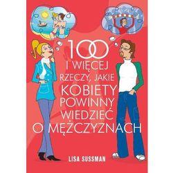 100 I WIĘCEJ RZECZY JAKIE KOBIETY POWINNY WIEDZIEĆ O MĘŻCZYZNACH, pozycja wydana w roku: 2008