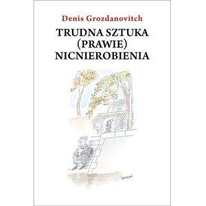 TRUDNA SZTUKA (PRAWIE) NICNIEROBIENIA (oprawa miękka) (Książka) (9788375544091)